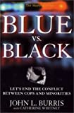 Blue vs. Black: Let's End the Conflict Between Cops and Minorities by John L. Burris (2000-10-06)