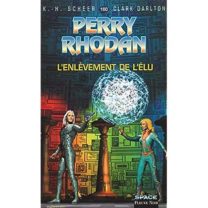 Perry Rhodan, tome 160 : L'Enlèvement de l'élu