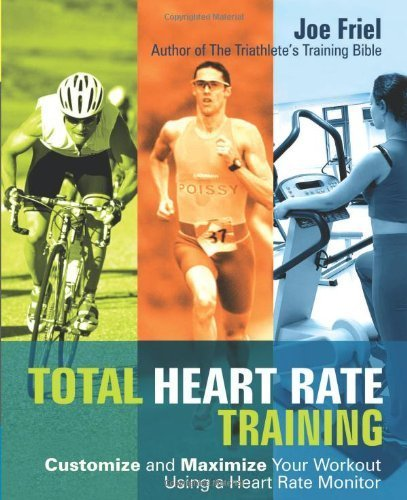 Total Heart Rate Training: Customize and Maximize Your Workout Using a Heart Rate Monitor by Friel, Joe (2006) Paperback