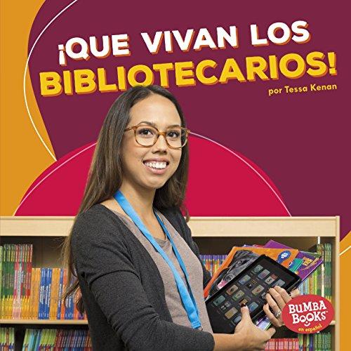 ¡Que vivan los bibliotecarios! (Hooray for Librarians!) (Bumba Books ™ en español — ¡Que vivan los ayudantes comunitarios! (Hooray for Community Helpers!)) por Tessa Kenan