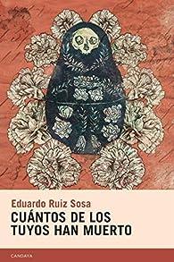 Cuántos de los tuyos han muerto par  Eduardo Ruiz Sosa