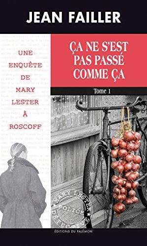 Ça ne s'est pas passé comme ça - Tome 1: Les enquêtes de Mary Lester (French Edition)