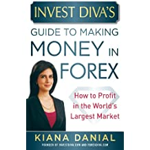 Invest Diva's Guide to Making Money in Forex: How to Profit in the World's Largest Market (Professional Finance & Investment)