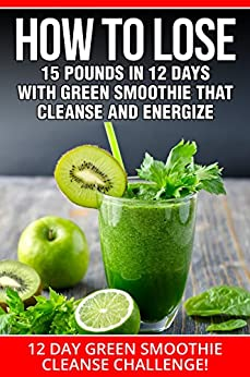 Smoothies:12 Day Green Smoothie Cleanse Challenge: How To Lose 15 Pounds In 12 Days With Green Smoothie That Cleanse And Energize (green Smoothies, Green ... Smoothies For Diabetics) por Thomas Myers epub