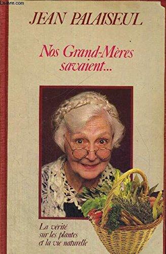 Nos Grand-Mres savaient (La vrit sur les plantes et la vie naturelle)