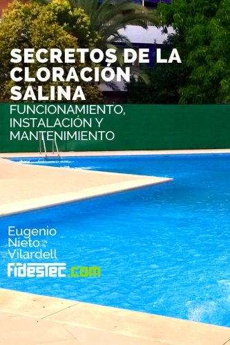 Secretos de la cloracion salina: Funcionamiento, instalación y mantenimiento por Eugenio Nieto Vilardell