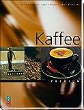 Kaffee: Geschichte - Anbau - Veredelung -Rezepte (Premium)