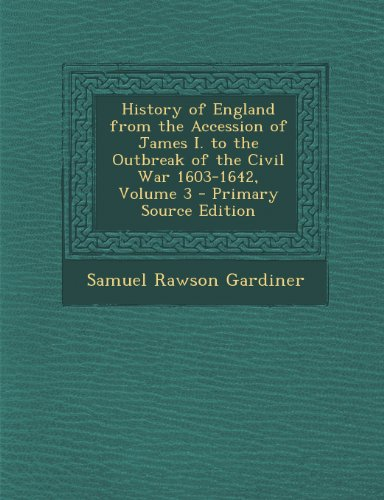 History of England from the Accession of James I. to the Outbreak of the Civil War 1603-1642, Volume 3