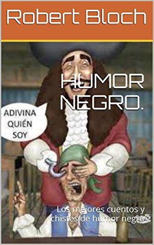 HUMOR NEGRO.: Los mejores cuentos y chistes de humor negro por Robert Bloch