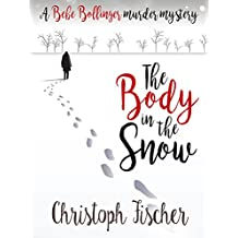 The Body In The Snow: A Bebe Bollinger Murder Mystery (Bebe Bollinger Murder Mysteries Book 1)