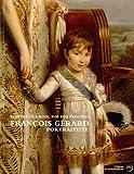 François Gérard (1770-1837) portraitiste - Peintre des rois, roi des peintres
