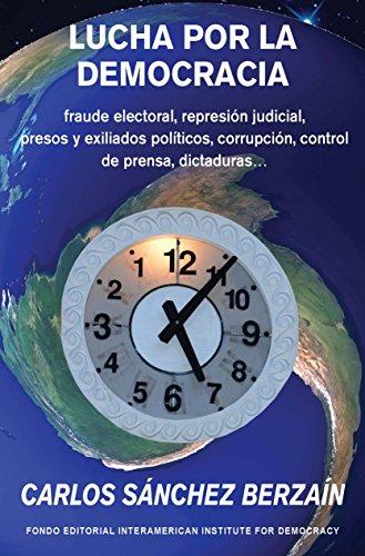 Lucha por la democracia: fraude electoral, represión judicial, presos y exiliados políticos, corrupción, control de prensa… dictaduras por Carlos Sánchez Berzaín