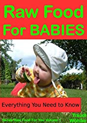 Raw Food For Babies: The Proven Natural Alternative For Happier, Healthier Infants (Raw Food For You Book 1) (English Edition)
