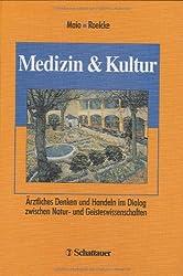 Medizin und Kultur: Ärztliches Denken und Handeln im Dialog zwischen Natur- und Geiteswissenschaften