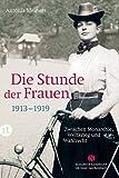 Die Stunde der Frauen: Zwischen Monarchie, Weltkrieg und Wahlrecht 1913-1919 (Elisabeth Sandmann im it) von Antonia Meiners