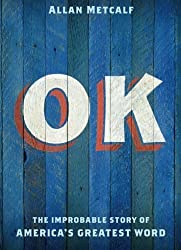 OK: The Improbable Story of America's Greatest Word by Allan Metcalf (12-Jul-2012) Paperback