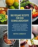 100 Vegane Rezepte für den Schnellkochtopf: Insgesamt 100 leckere Gerichte u.a. glutenfreie Minestrone, gekochte Okraschote und scharfes Schwarze ... Kochen mit dem Schnellkochtopf, Band 3)