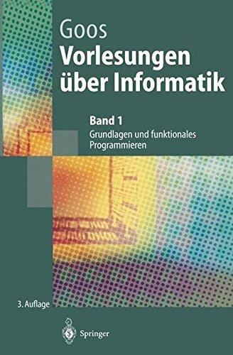 Vorlesungen über Informatik: Band 1: Grundlagen und funktionales Programmieren (Springer-Lehrbuch)