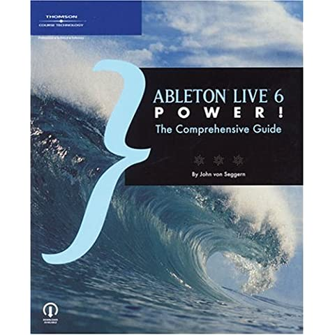 Ableton Live 6 Power!: The Comprehensive Guide