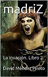 madriZ: La Invasión. Libro 2. (Spanish Edition)