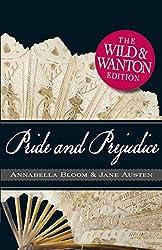 Pride and Prejudice: The Wild and Wanton Edition (English Edition)