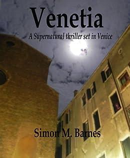 Venetia - A Supernatural thriller set in Venice by [Barnes, Simon]