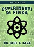 Scarica Libro Esperimenti di Fisica da fare a casa (PDF,EPUB,MOBI) Online Italiano Gratis