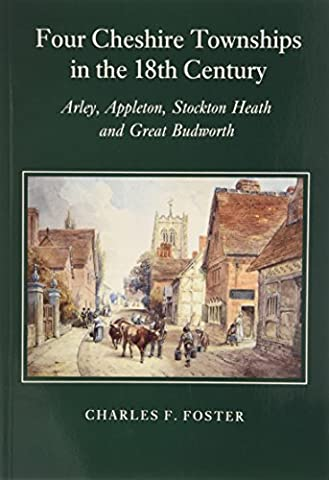Four Cheshire Townships in the 18th Century: Arley, Appleton, Stockton Heath and Great Budworth