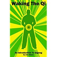 Waking The Qi: An Introduction to Qigong (English Edition)