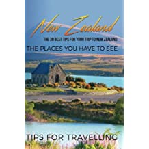 New Zealand: New Zealand Travel Guide: The 30 Best Tips For Your Trip To New Zealand - The Places You Have To See