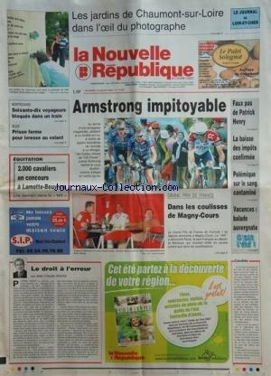 NOUVELLE REPUBLIQUE LA No 17547 Du 19/07/2002 - LES JARDINS DE CHAUMONT-SUR-LOIRE DANS L'OEIL DU PHOTOGRAPHE -ARMSTRONG IMPITOYABLE / TOUR DE FRANCE -FAUX PAS DE PATRICK HENRY -POLEMIQUE SUR LE SANG CONDAMINE -DANS LES COULISSES DE MAGNY-COURS -LE DRO