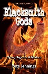 Pagan Portals - Blacksmith Gods: Myths, Magicians & Folklore