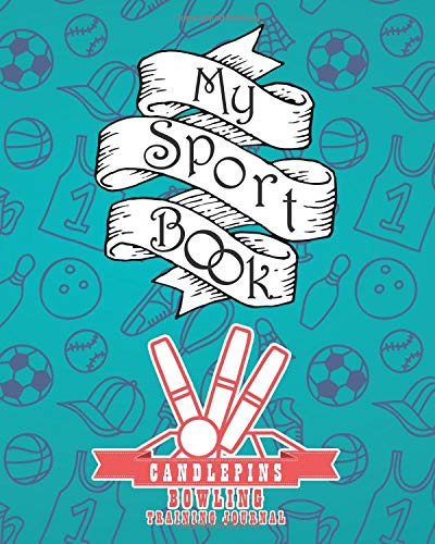 My sport book - Candlepins bowling training journal: 200 cream pages with 8