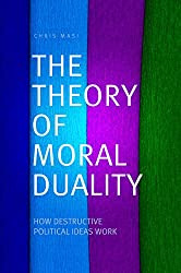 The Theory of Moral Duality: How Destructive Political Ideas Work (English Edition)