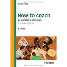 How to coach: Mit Leichtigkeit Coaching lernen