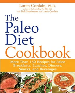 The Paleo Diet Cookbook: More Than 150 Recipes for Paleo Breakfasts, Lunches, Dinners, Snacks, and Beverages by [Stephenson, Nell, Cordain, Loren]
