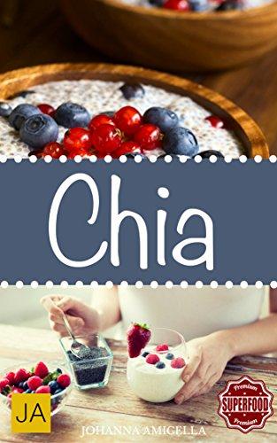 Chia Samen - Gesund, Fit und Schön mit 25 leckeren Chia Rezepten (glutenfrei, vegan, vegetarisch, Superfood, clean eating) -