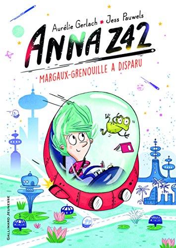 Anna Z42 (1) : Margaux-grenouille a disparu