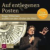 Auf entlegenen Posten: Roger Willemsen erzählt von den »Enden der Welt« - Roger Willemsen