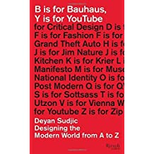 B is for Bauhaus, Y is for YouTube: Designing the Modern World from A to Z by Deyan Sudjic (2015-02-17)
