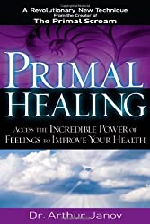 Primal Healing: Access the Incredible Power of Feelings to Improve Your Health