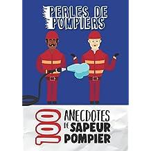 Perles de pompiers: 100 anecdotes de sapeur pompier (French Edition)