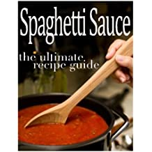 Spaghetti Sauce :The Ultimate Recipe Guide - Over 30 Delicious & Best Selling Recipes by Sarah Dempsen (2013-11-19)