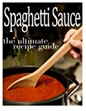 Telecharger Livres Spaghetti Sauce The Ultimate Recipe Guide Over 30 Delicious Best Selling Recipes by Sarah Dempsen 2013 11 19 (PDF,EPUB,MOBI) gratuits en Francaise