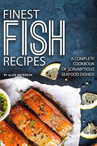 Finest Fish Recipes: A Complete Cookbook of Scrumptious Seafood Dishes! Utensil Kit