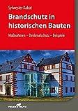 Brandschutz in historischen Bauten: Maßnahmen  Denkmalschutz  Beispiele