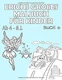 Erichs großes Malbuch für Kinder ab 4 - 8 J.: Großer Malspaß für Jungen und Mädchen (Mega Malbuch Buch, Band 4)