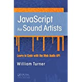 JavaScript for Sound Artists: Learn to Code with the Web Audio API