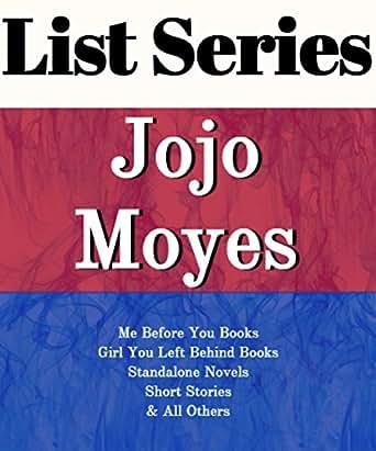 JOJO MOYES: SERIES READING ORDER: ME BEFORE YOU BOOKS, GIRL YOU LEFT