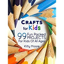 Crafts For Kids (3rd Edition): 99 Fun Packed Projects For Kids Of All Ages! (Kids Crafts) (English Edition)